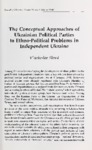 The Conceptual Approaches of Ukrainian Political Parties to Ethno-Political Problems in Independent Ukraine